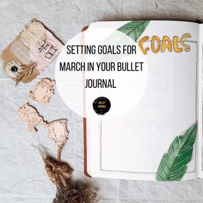 Setting Goals for March in your Bullet Journal.