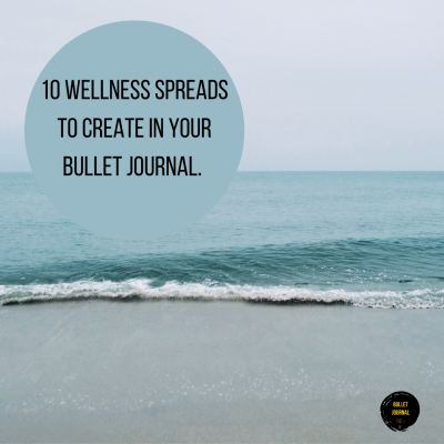 10 Inspiring Wellness Spreads To Create In Your Bullet Journal.