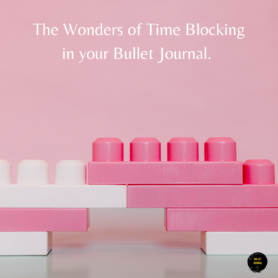 The Wonders of Time Blocking in your Bullet Journal.